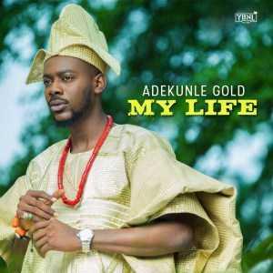 Adekunle Gold - My Life (Prod. By Seyikeyz)